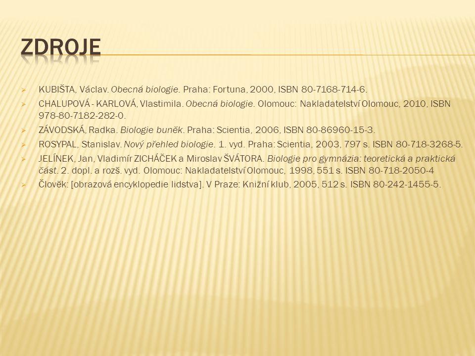  KUBIŠTA, Václav. Obecná biologie. Praha: Fortuna, 2000, ISBN 80-7168-714-6.  CHALUPOVÁ - KARLOVÁ, Vlastimila. Obecná biologie. Olomouc: Nakladatels