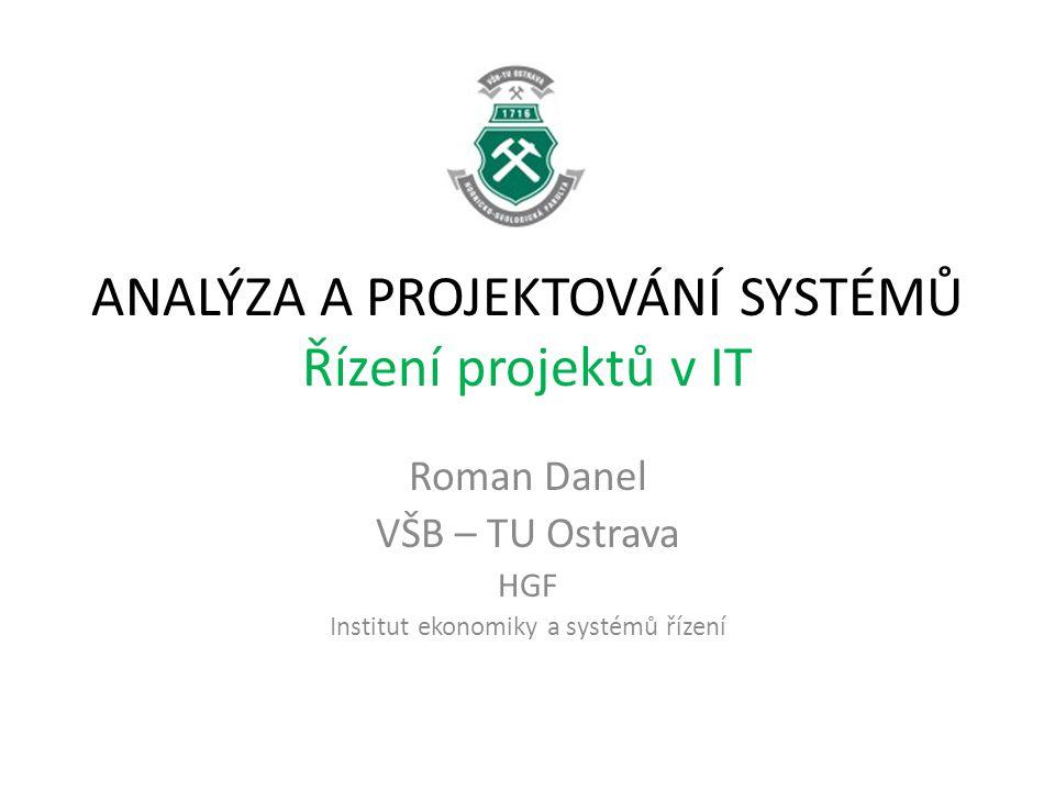 ANALÝZA A PROJEKTOVÁNÍ SYSTÉMŮ Řízení projektů v IT Roman Danel VŠB – TU Ostrava HGF Institut ekonomiky a systémů řízení