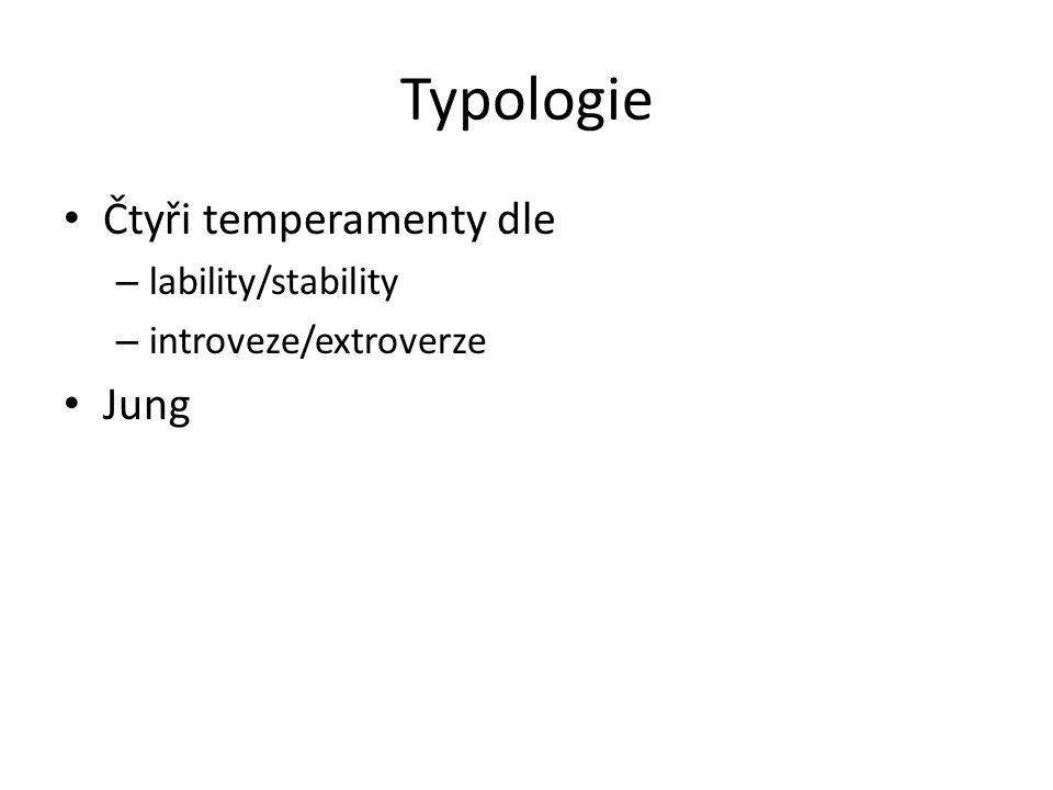 Typologie Čtyři temperamenty dle – lability/stability – introveze/extroverze Jung