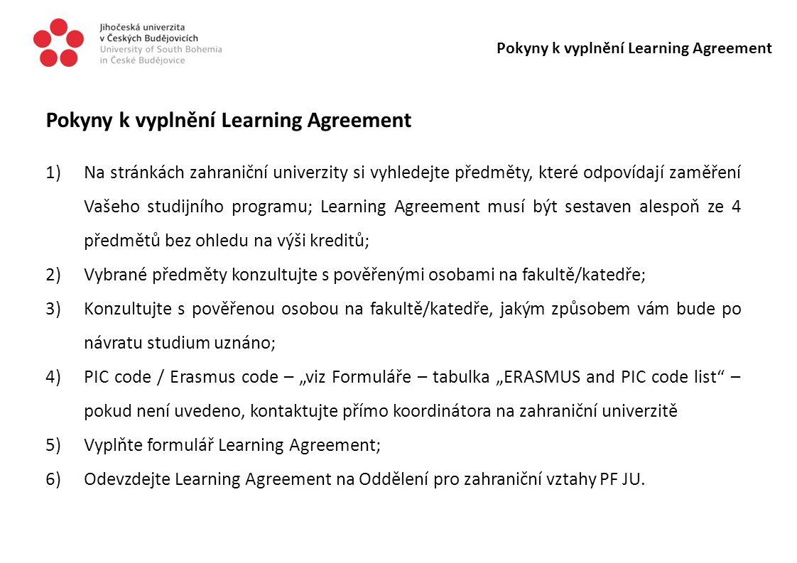 Pokyny k vyplnění Learning Agreement 1)Na stránkách zahraniční univerzity si vyhledejte předměty, které odpovídají zaměření Vašeho studijního programu