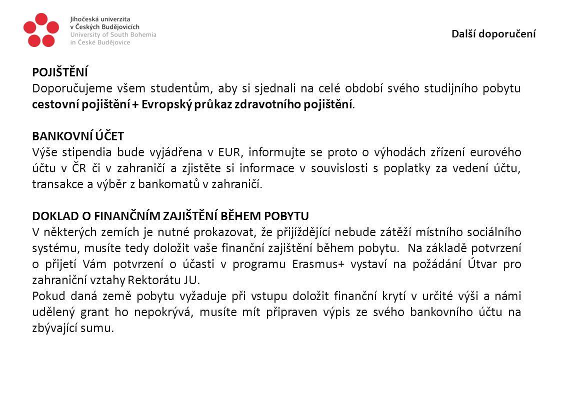 Další doporučení POJIŠTĚNÍ Doporučujeme všem studentům, aby si sjednali na celé období svého studijního pobytu cestovní pojištění + Evropský průkaz zd