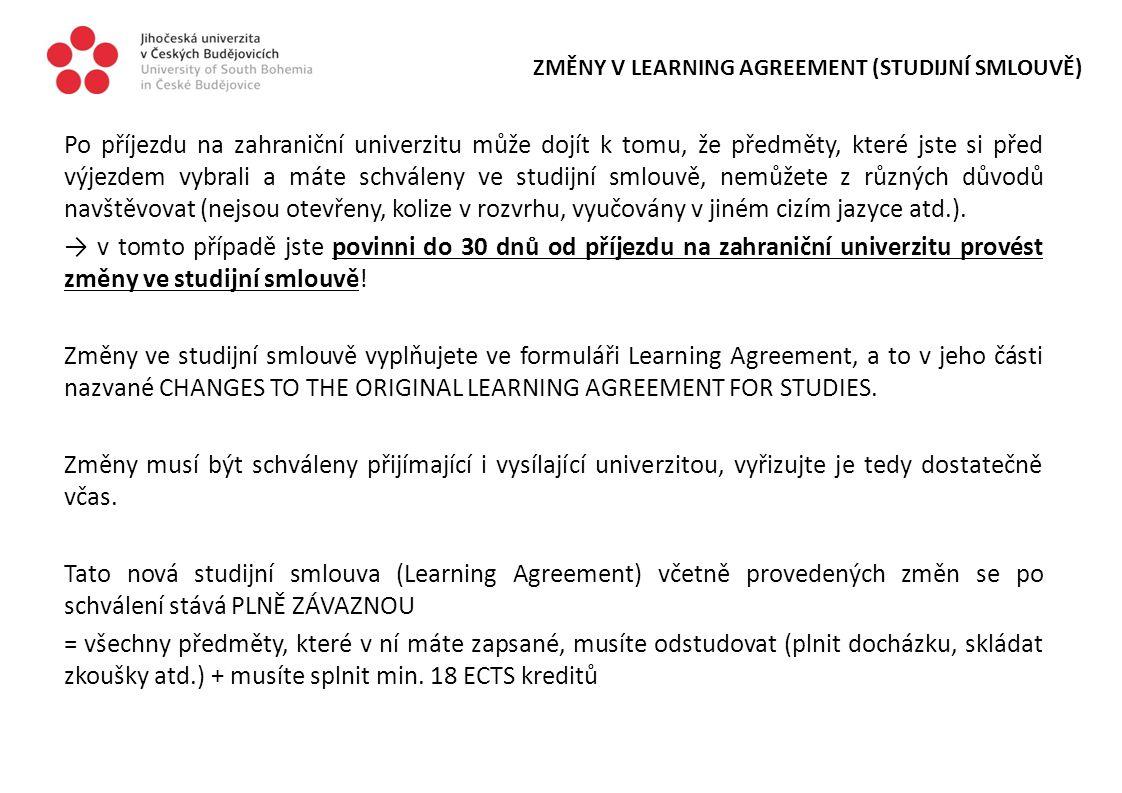 ZMĚNY V LEARNING AGREEMENT (STUDIJNÍ SMLOUVĚ) Po příjezdu na zahraniční univerzitu může dojít k tomu, že předměty, které jste si před výjezdem vybrali