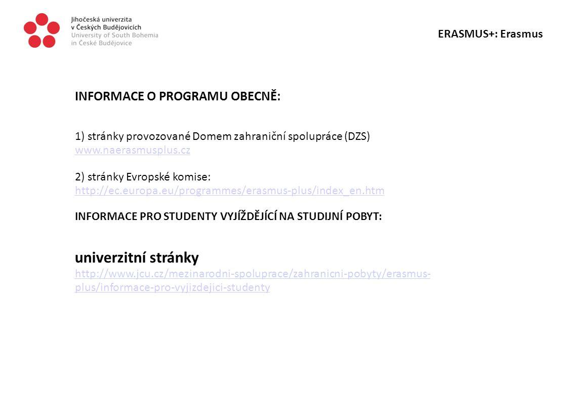 ERASMUS+: Erasmus INFORMACE O PROGRAMU OBECNĚ: 1) stránky provozované Domem zahraniční spolupráce (DZS) www.naerasmusplus.cz 2) stránky Evropské komis
