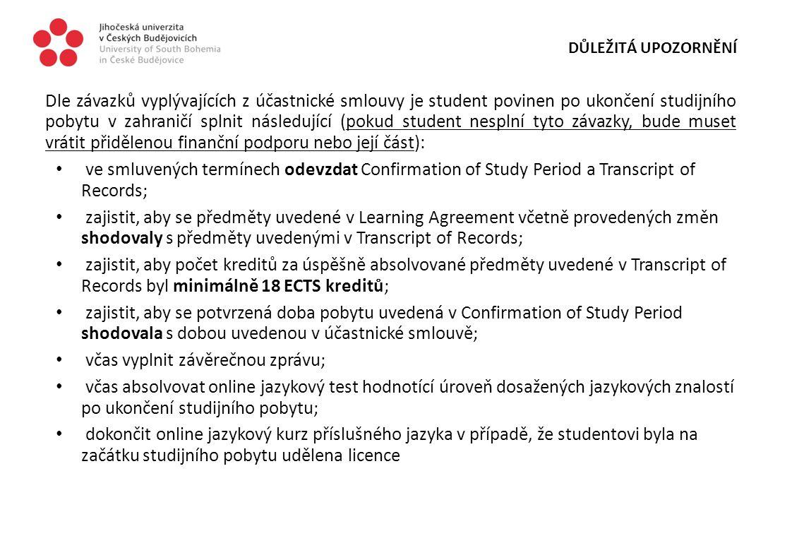 DŮLEŽITÁ UPOZORNĚNÍ Dle závazků vyplývajících z účastnické smlouvy je student povinen po ukončení studijního pobytu v zahraničí splnit následující (po