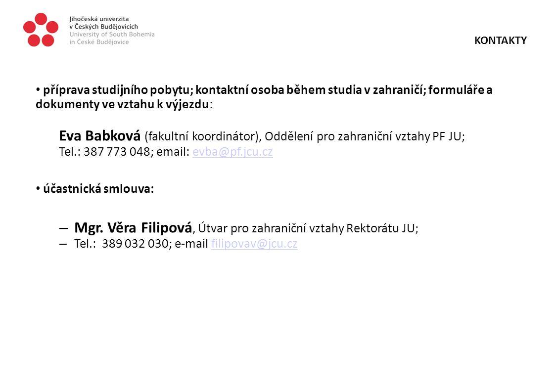 KONTAKTY příprava studijního pobytu; kontaktní osoba během studia v zahraničí; formuláře a dokumenty ve vztahu k výjezdu: Eva Babková (fakultní koordi