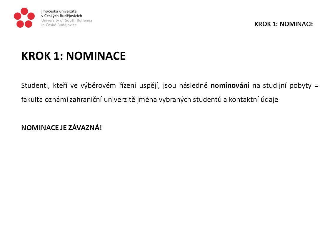KROK 1: NOMINACE Studenti, kteří ve výběrovém řízení uspějí, jsou následně nominováni na studijní pobyty = fakulta oznámí zahraniční univerzitě jména