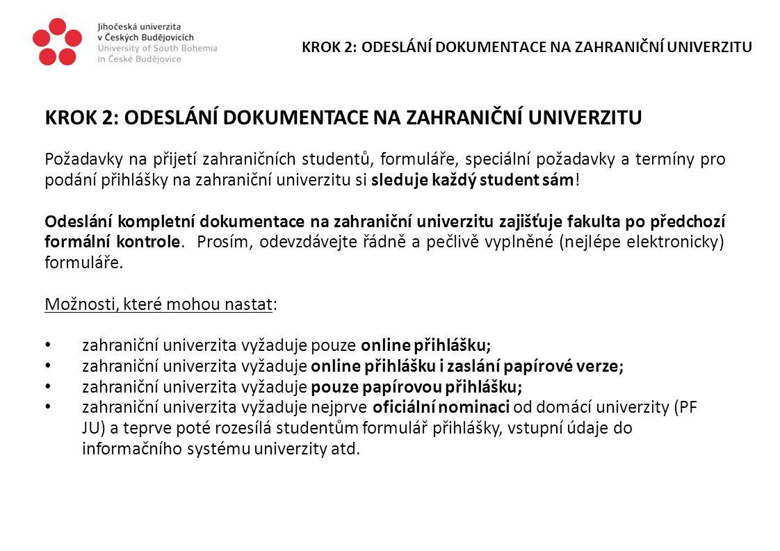 KROK 2: ODESLÁNÍ DOKUMENTACE NA ZAHRANIČNÍ UNIVERZITU Požadavky na přijetí zahraničních studentů, formuláře, speciální požadavky a termíny pro podání