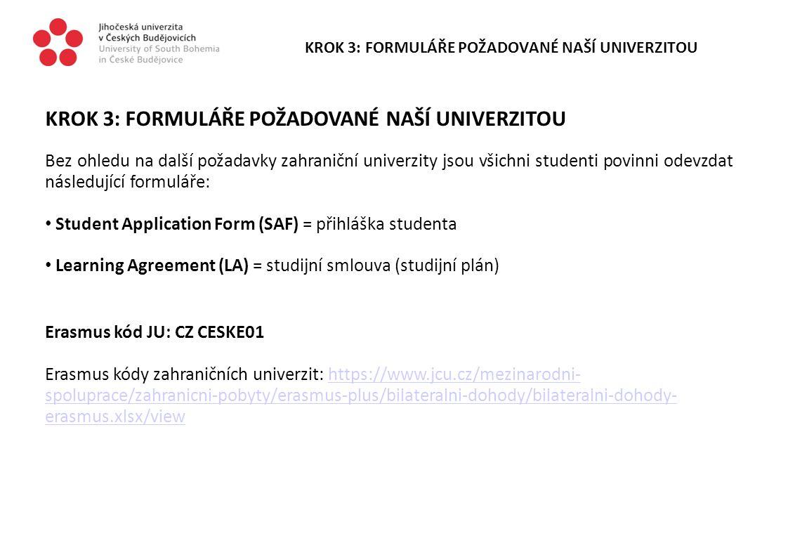 KROK 3: FORMULÁŘE POŽADOVANÉ NAŠÍ UNIVERZITOU Bez ohledu na další požadavky zahraniční univerzity jsou všichni studenti povinni odevzdat následující f