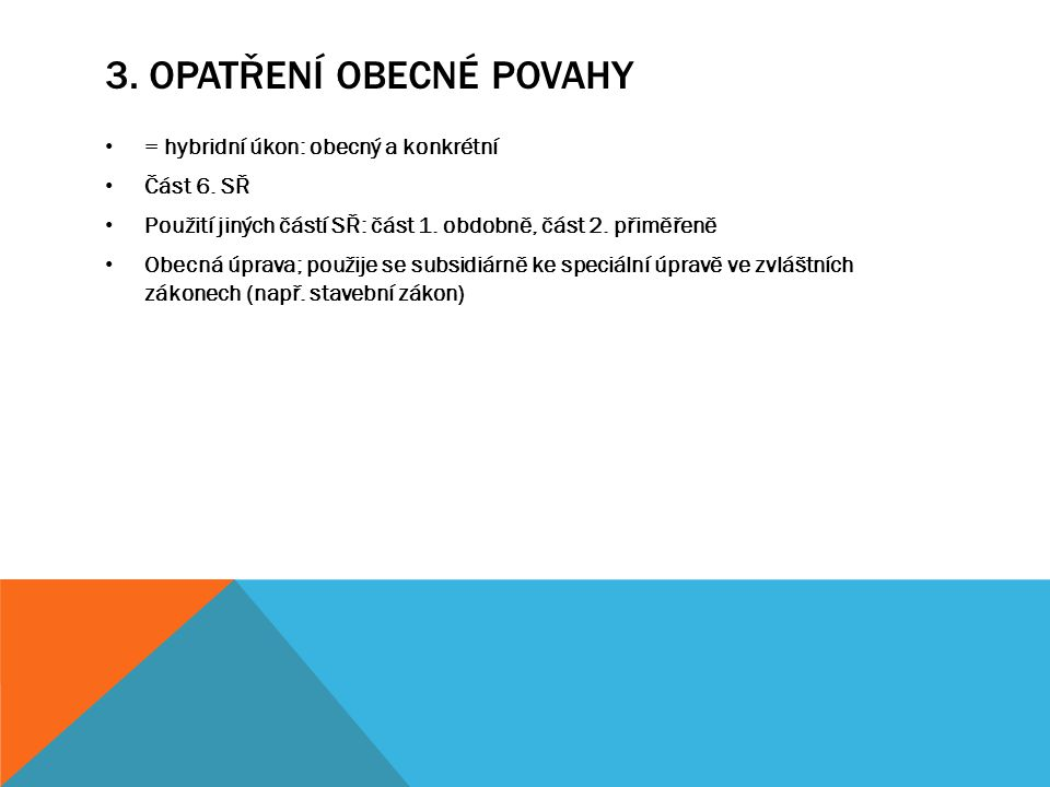 3. OPATŘENÍ OBECNÉ POVAHY = hybridní úkon: obecný a konkrétní Část 6.