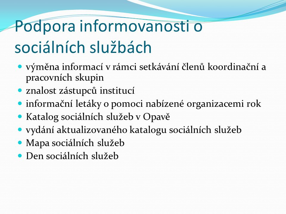 Podpora informovanosti o sociálních službách výměna informací v rámci setkávání členů koordinační a pracovních skupin znalost zástupců institucí infor