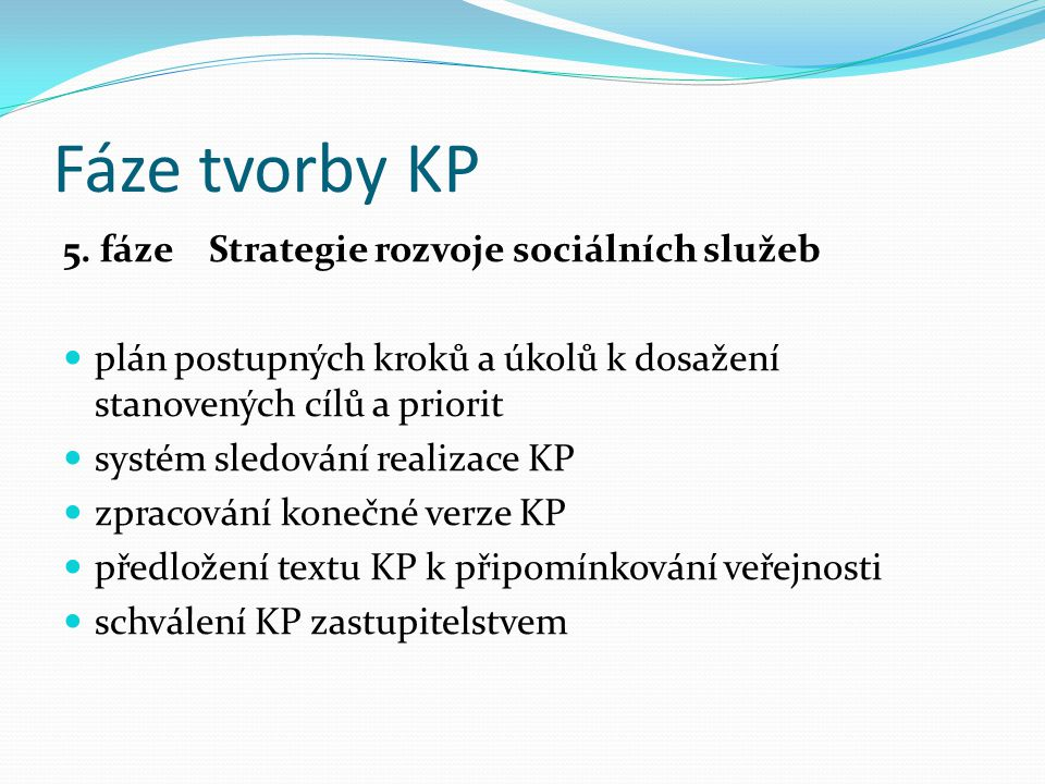 Fáze tvorby KP 5. fáze Strategie rozvoje sociálních služeb plán postupných kroků a úkolů k dosažení stanovených cílů a priorit systém sledování realiz