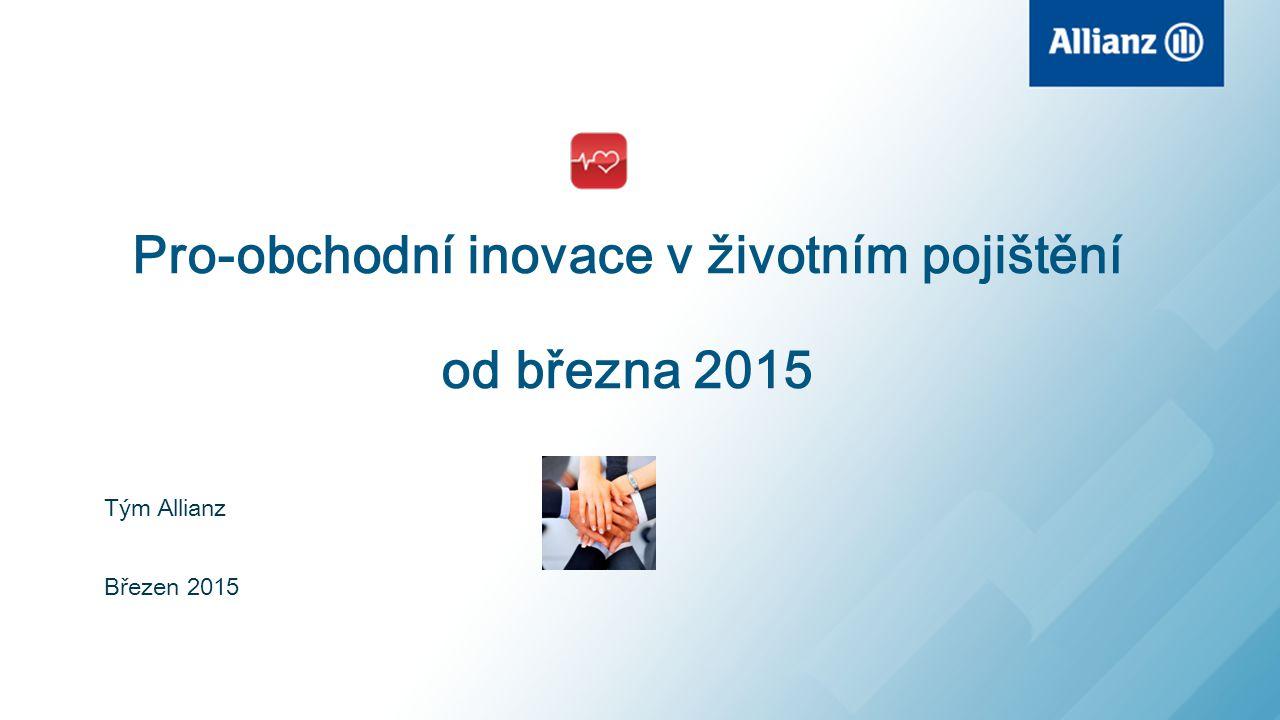 Pro-obchodní inovace v životním pojištění od března 2015 Tým Allianz Březen 2015