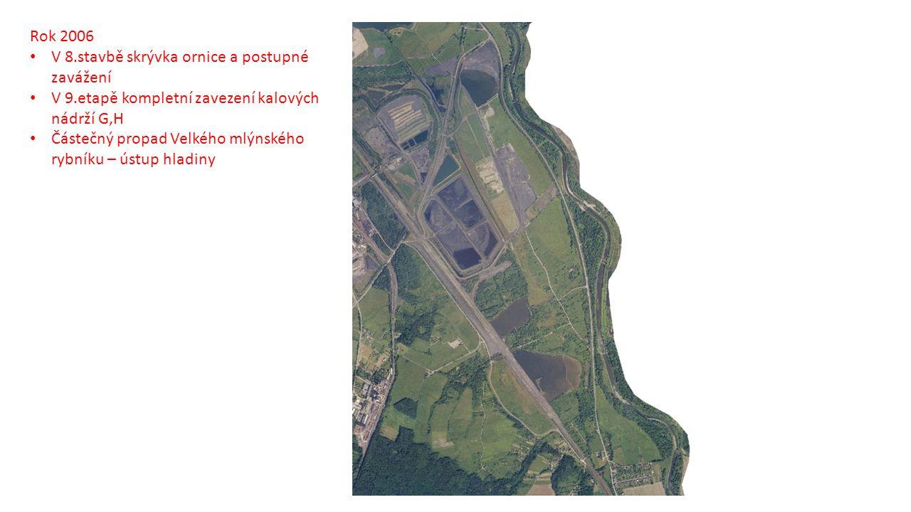 Rok 2006 V 8.stavbě skrývka ornice a postupné zavážení V 9.etapě kompletní zavezení kalových nádrží G,H Částečný propad Velkého mlýnského rybníku – ústup hladiny