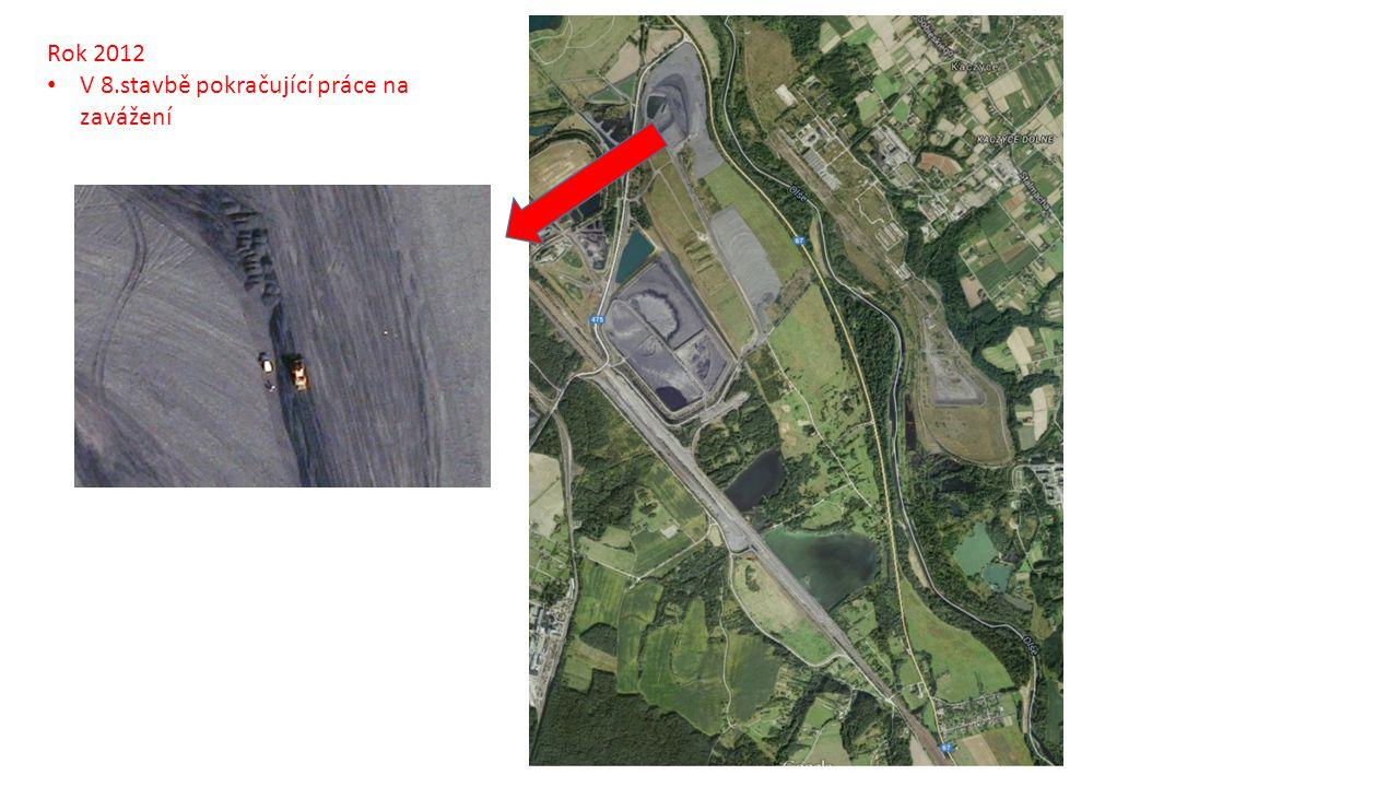 Rok 2012 V 8.stavbě pokračující práce na zavážení