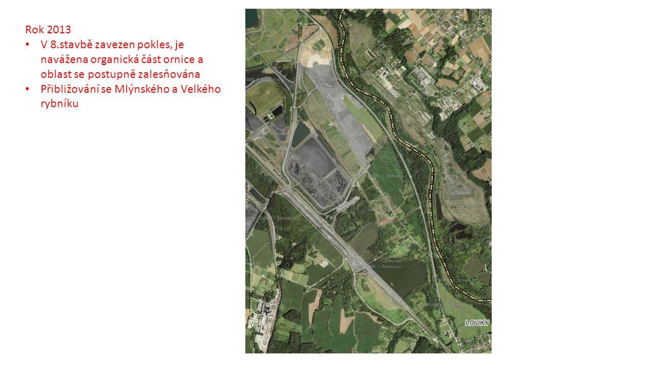 Rok 2013 V 8.stavbě zavezen pokles, je navážena organická část ornice a oblast se postupně zalesňována Přibližování se Mlýnského a Velkého rybníku