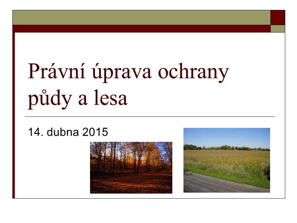 Právní úprava ochrany půdy a lesa 14. dubna 2015