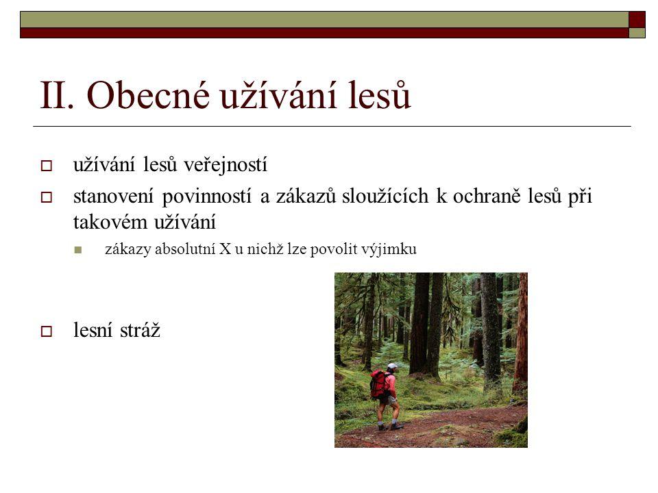 II. Obecné užívání lesů  užívání lesů veřejností  stanovení povinností a zákazů sloužících k ochraně lesů při takovém užívání zákazy absolutní X u n
