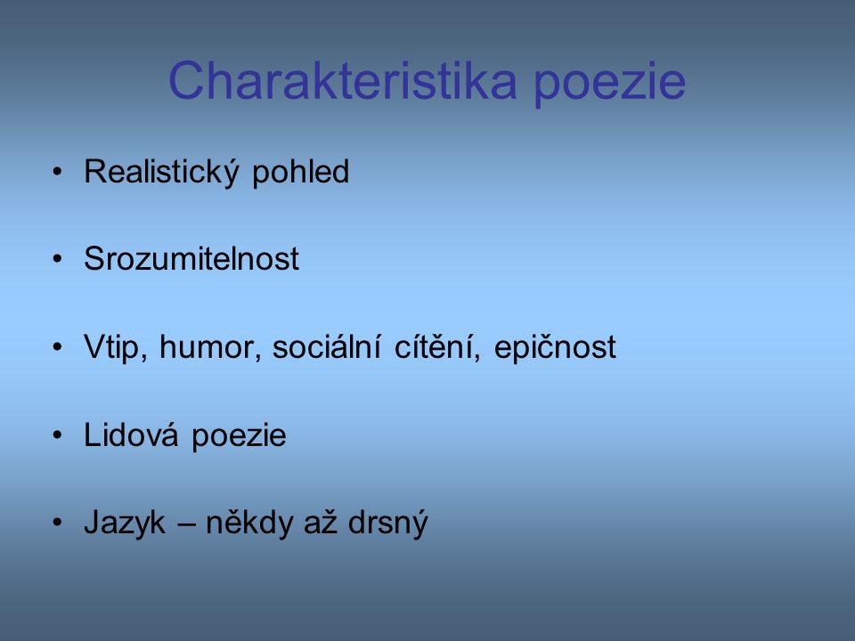 Charakteristika poezie Realistický pohled Srozumitelnost Vtip, humor, sociální cítění, epičnost Lidová poezie Jazyk – někdy až drsný