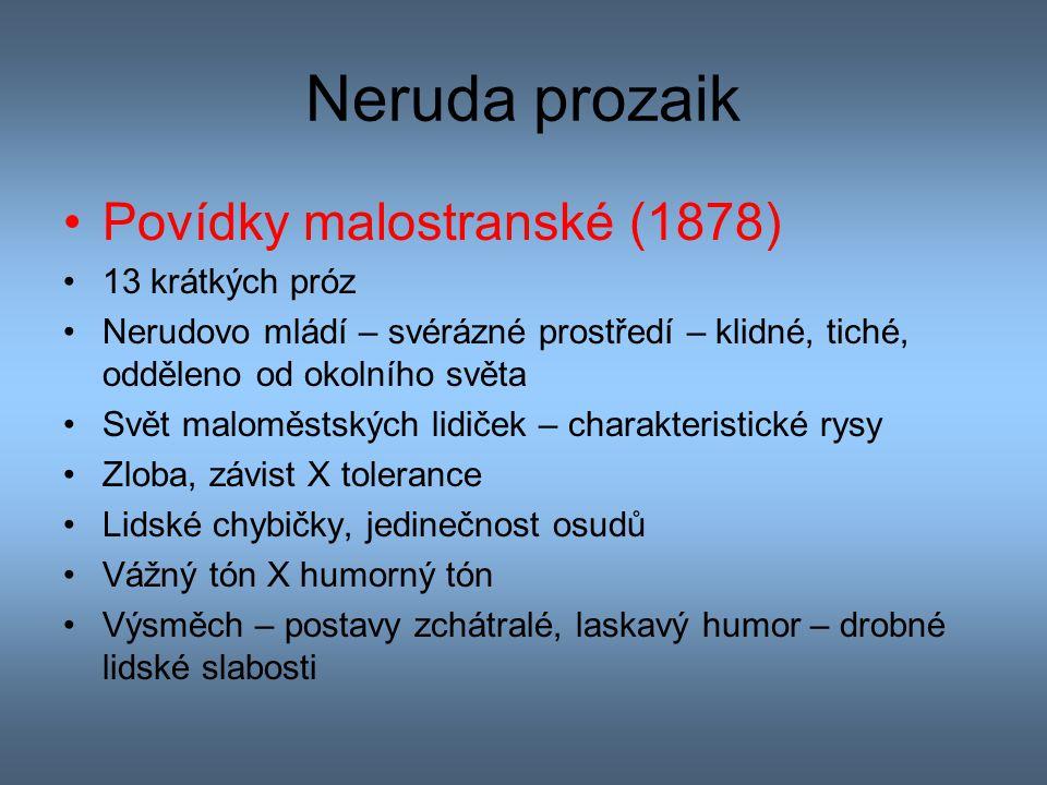 Neruda prozaik Povídky malostranské (1878) 13 krátkých próz Nerudovo mládí – svérázné prostředí – klidné, tiché, odděleno od okolního světa Svět malom