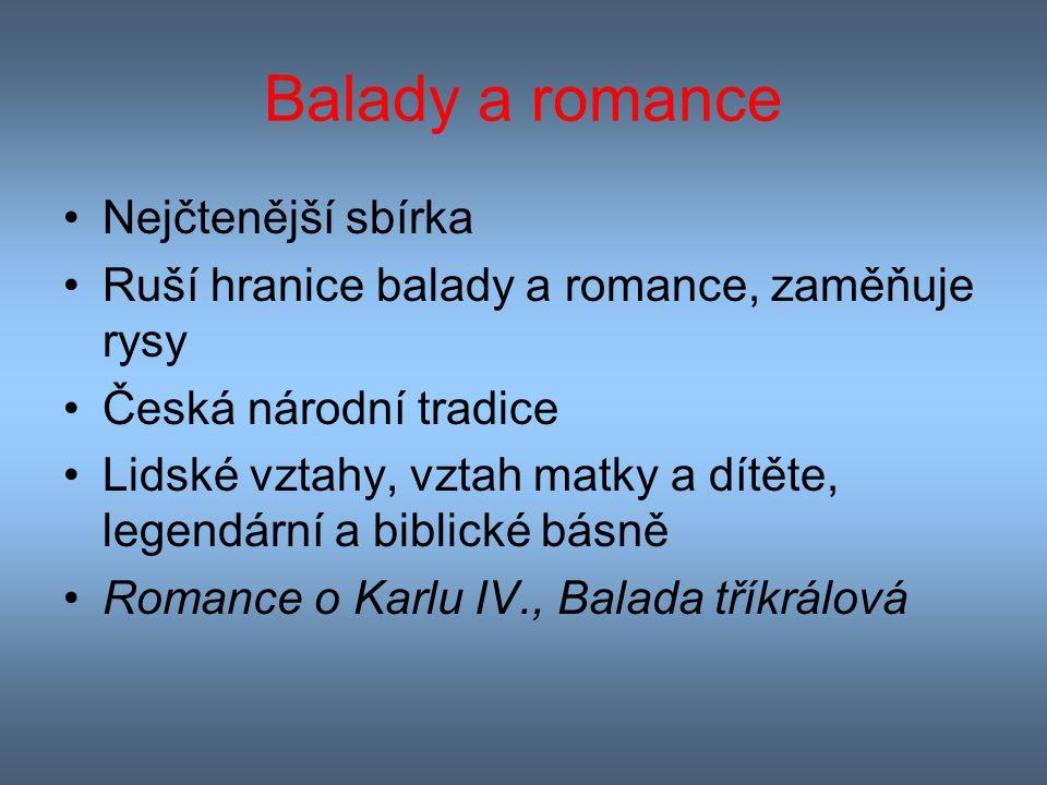 Balady a romance Nejčtenější sbírka Ruší hranice balady a romance, zaměňuje rysy Česká národní tradice Lidské vztahy, vztah matky a dítěte, legendární