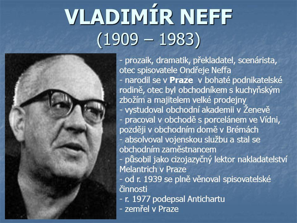 VLADIMÍR NEFF (1909 – 1983) - prozaik, dramatik, překladatel, scenárista, otec spisovatele Ondřeje Neffa - narodil se v Praze v bohaté podnikatelské r