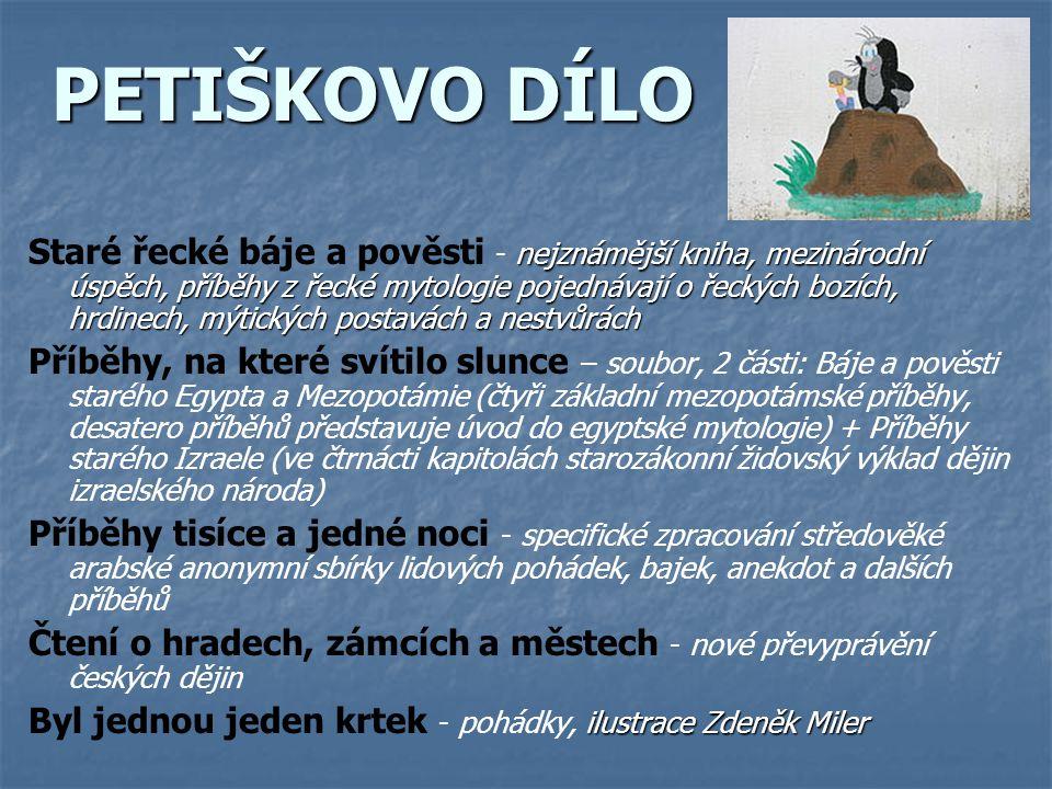 PETIŠKOVO DÍLO Staré řecké báje a pověsti - n nn nejznámější kniha, mezinárodní úspěch, příběhy z řecké mytologie pojednávají o řeckých bozích, hrdine