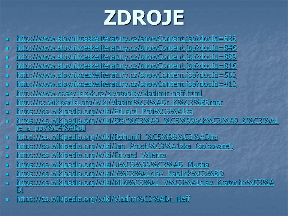 ZDROJE http://www.slovnikceskeliteratury.cz/showContent.jsp?docId=636 http://www.slovnikceskeliteratury.cz/showContent.jsp?docId=636 http://www.slovni