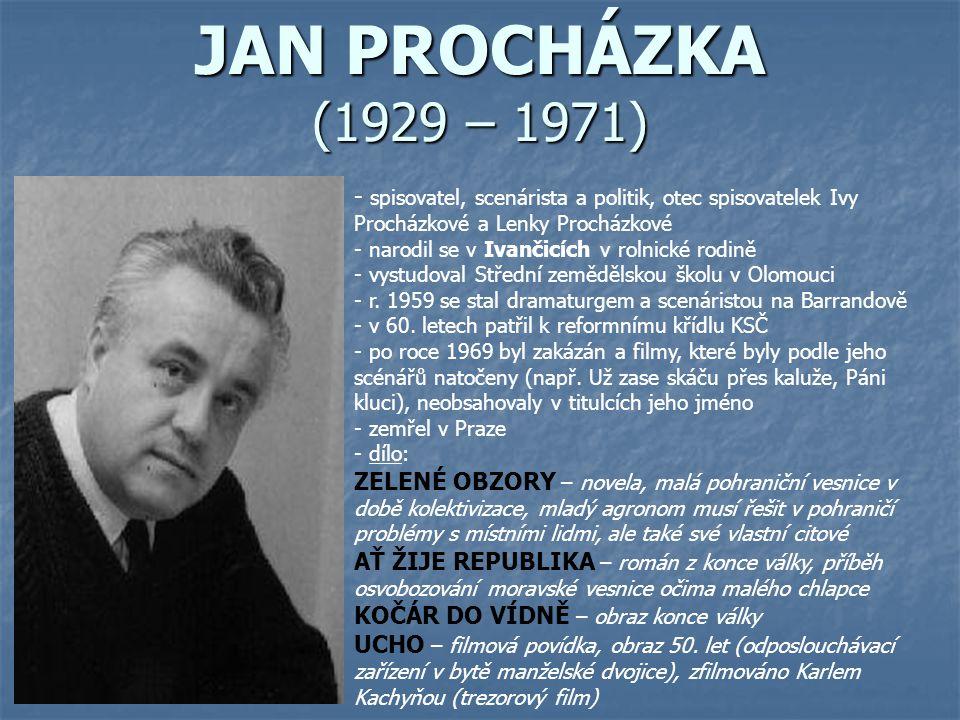 JAN PROCHÁZKA (1929 – 1971) - s- spisovatel, scenárista a politik, otec spisovatelek Ivy Procházkové a Lenky Procházkové - narodil se v Ivančicích v r
