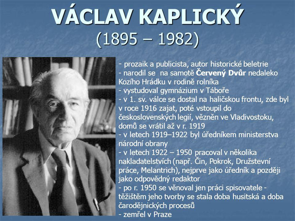 VÁCLAV KAPLICKÝ (1895 – 1982) - p- prozaik a publicista, autor historické beletrie - narodil se na samotě Červený Dvůr nedaleko Kozího Hrádku v rodině