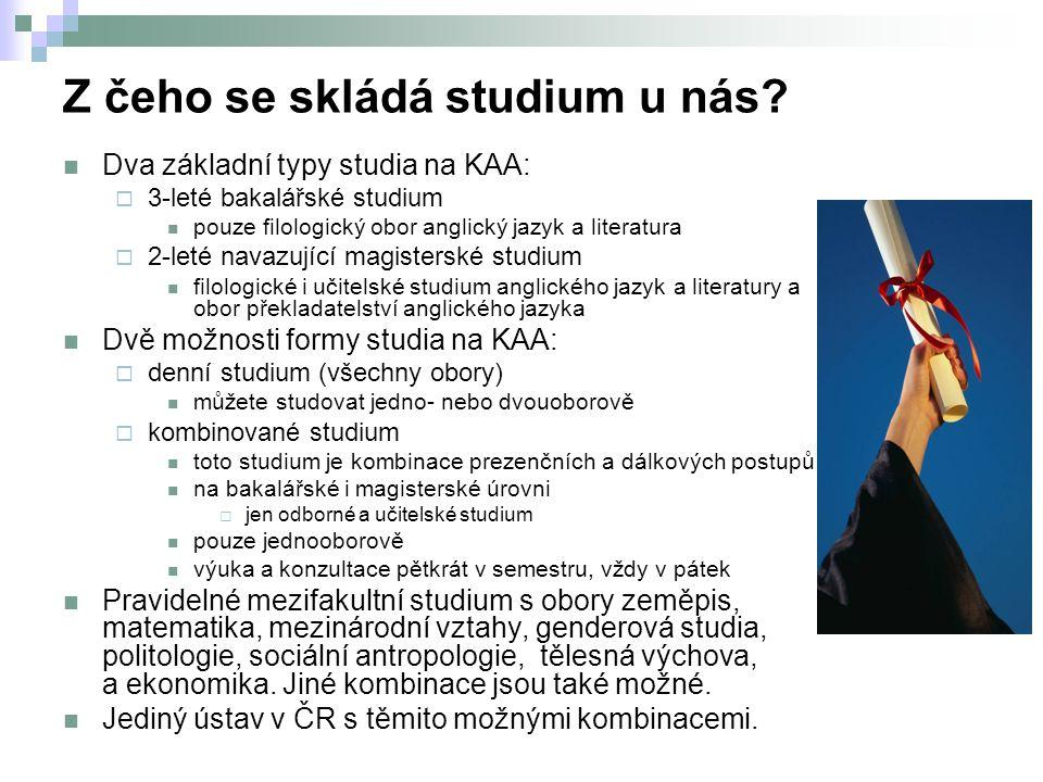 Z čeho se skládá studium u nás? Dva základní typy studia na KAA:  3-leté bakalářské studium pouze filologický obor anglický jazyk a literatura  2-le