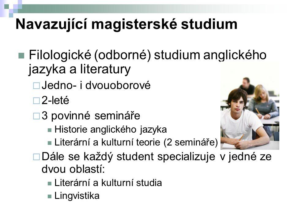 Navazující magisterské studium Filologické (odborné) studium anglického jazyka a literatury  Jedno- i dvouoborové  2-leté  3 povinné semináře Historie anglického jazyka Literární a kulturní teorie (2 semináře)  Dále se každý student specializuje v jedné ze dvou oblastí: Literární a kulturní studia Lingvistika
