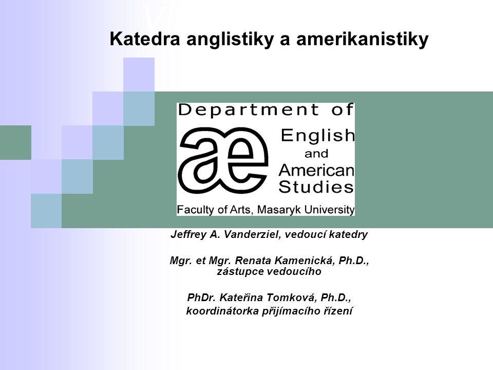 Vítáme Vás na Katedra anglistiky a amerikanistiky Jeffrey A. Vanderziel, vedoucí katedry Mgr. et Mgr. Renata Kamenická, Ph.D., zástupce vedoucího PhDr