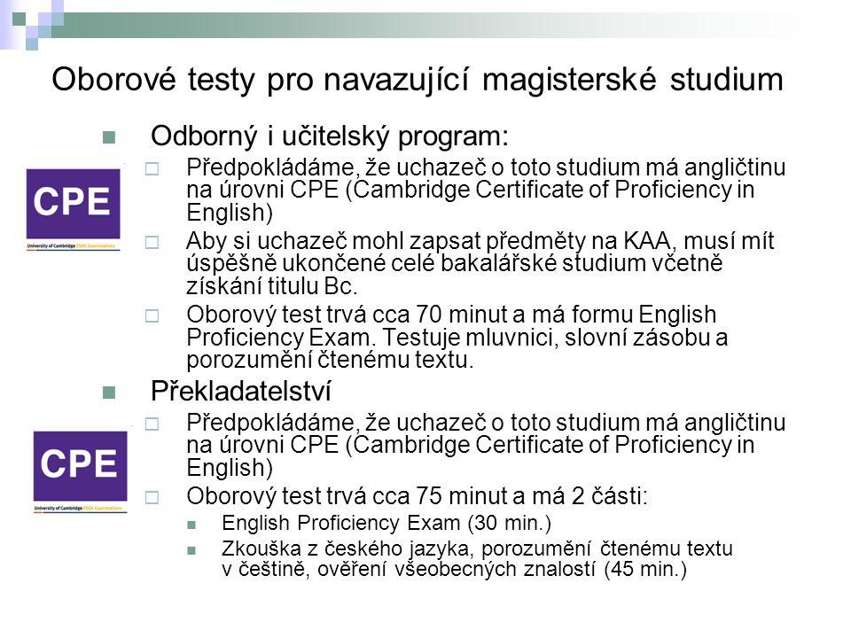Oborové testy pro navazující magisterské studium Odborný i učitelský program:  Předpokládáme, že uchazeč o toto studium má angličtinu na úrovni CPE (