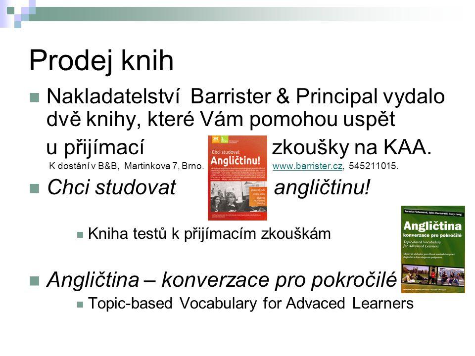 Prodej knih Nakladatelství Barrister & Principal vydalo dvě knihy, které Vám pomohou uspět u přijímací zkoušky na KAA. K dostání v B&B, Martinkova 7,