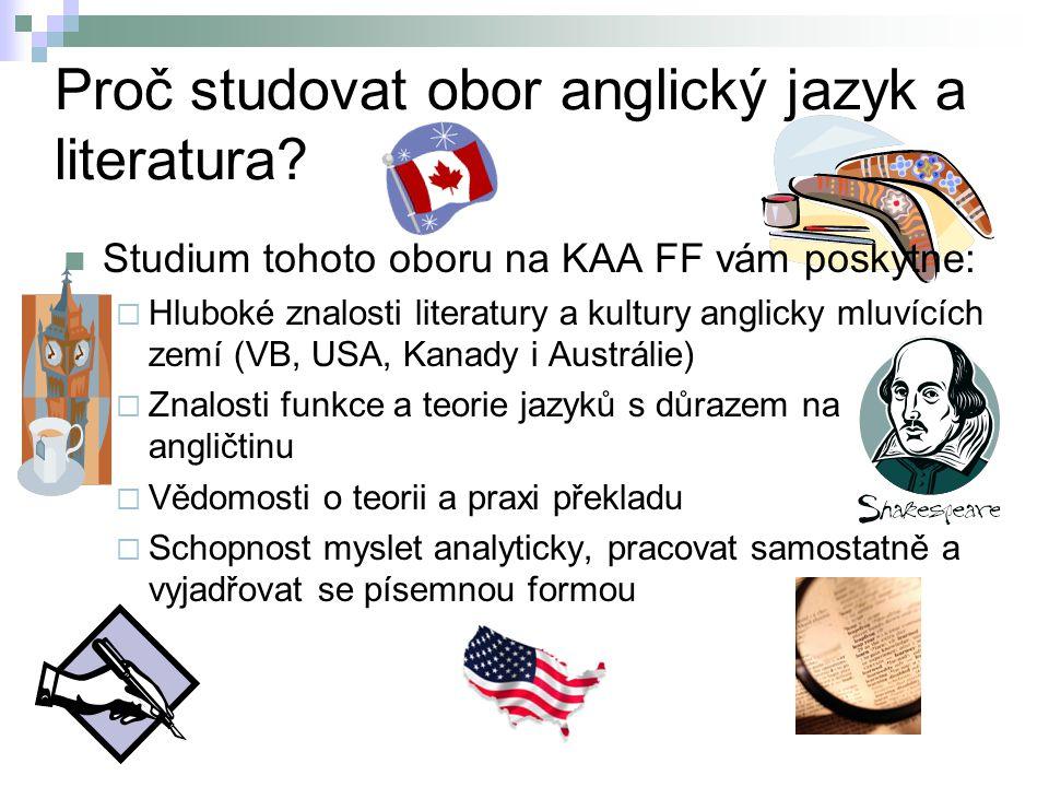 Proč studovat obor anglický jazyk a literatura? Studium tohoto oboru na KAA FF vám poskytne:  Hluboké znalosti literatury a kultury anglicky mluvícíc