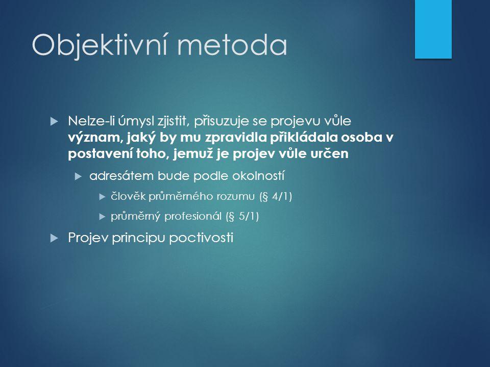 Objektivní metoda  Nelze-li úmysl zjistit, přisuzuje se projevu vůle význam, jaký by mu zpravidla přikládala osoba v postavení toho, jemuž je projev