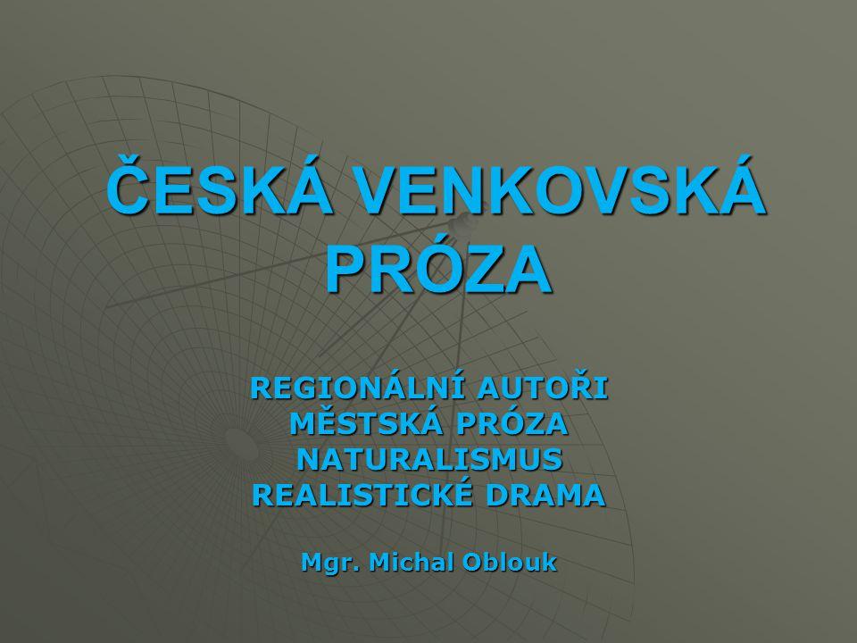 ČESKÁ VENKOVSKÁ PRÓZA REGIONÁLNÍ AUTOŘI MĚSTSKÁ PRÓZA NATURALISMUS REALISTICKÉ DRAMA Mgr.