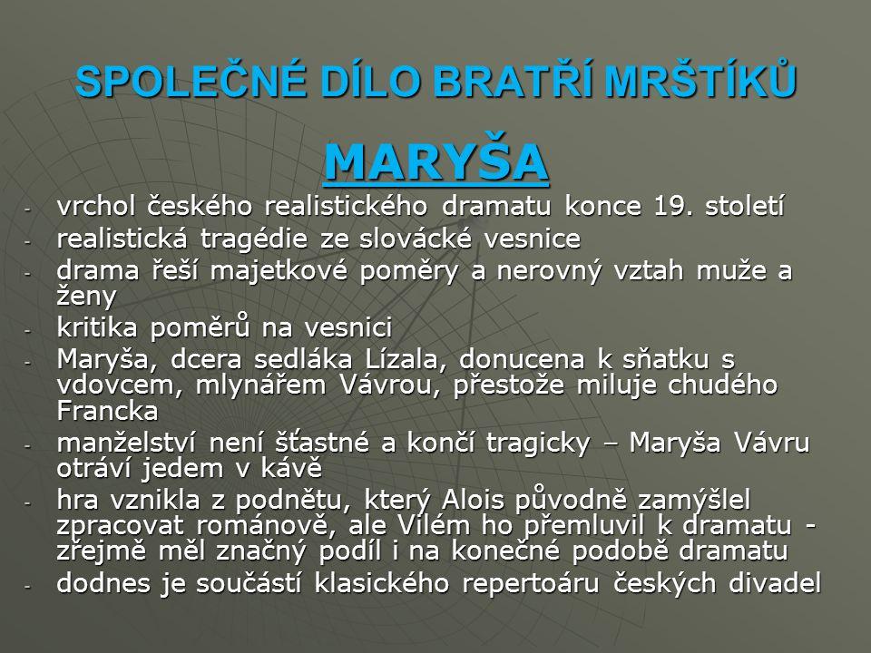 SPOLEČNÉ DÍLO BRATŘÍ MRŠTÍKŮ MARYŠA -v-v-v-vrchol českého realistického dramatu konce 19.