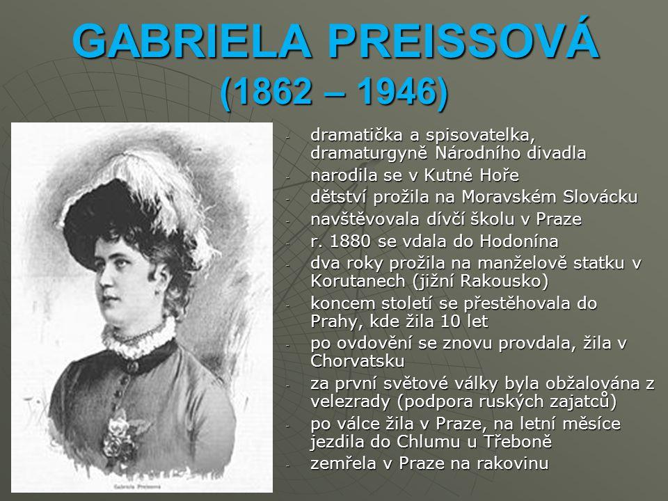 GABRIELA PREISSOVÁ (1862 – 1946) -d-d-d-dramatička a spisovatelka, dramaturgyně Národního divadla -n-n-n-narodila se v Kutné Hoře -d-d-d-dětství prožila na Moravském Slovácku -n-n-n-navštěvovala dívčí školu v Praze -r-r-r-r.