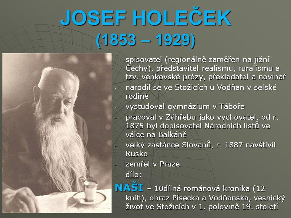 JOSEF HOLEČEK (1853 – 1929) -s-s-s-spisovatel (regionálně zaměřen na jižní Čechy), představitel realismu, ruralismu a tzv.