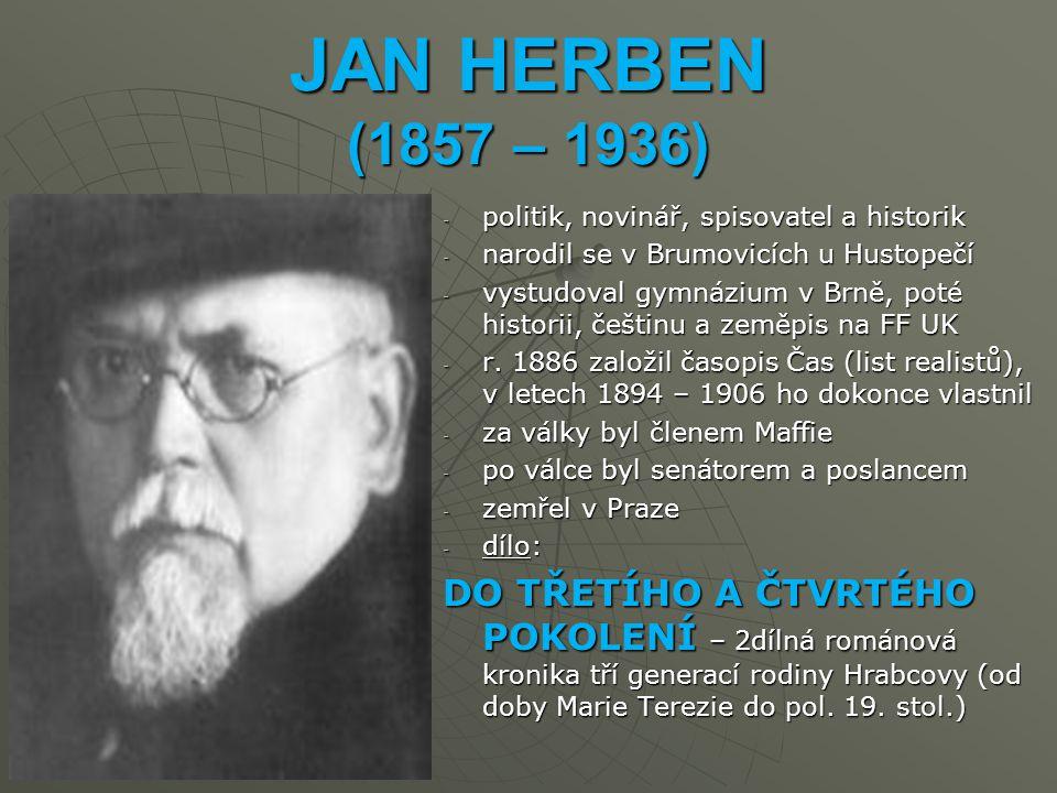 JAN HERBEN (1857 – 1936) -p-p-p-politik, novinář, spisovatel a historik -n-n-n-narodil se v Brumovicích u Hustopečí -v-v-v-vystudoval gymnázium v Brně, poté historii, češtinu a zeměpis na FF UK -r-r-r-r.