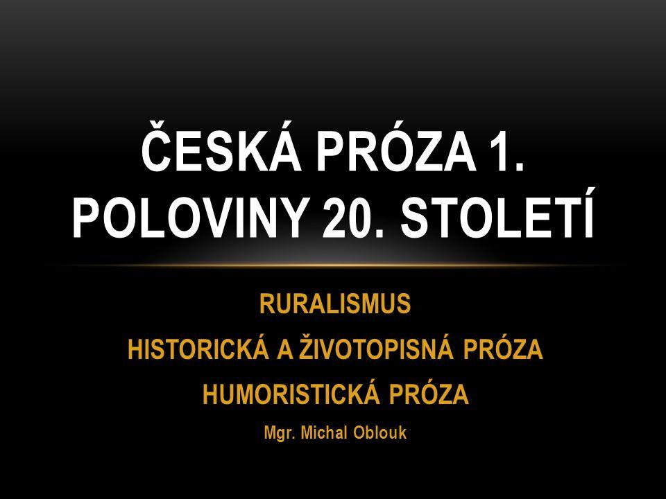 RURALISMUS HISTORICKÁ A ŽIVOTOPISNÁ PRÓZA HUMORISTICKÁ PRÓZA Mgr. Michal Oblouk ČESKÁ PRÓZA 1. POLOVINY 20. STOLETÍ