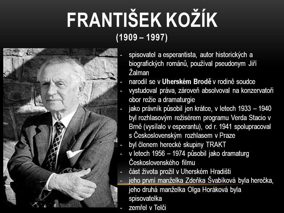 FRANTIŠEK KOŽÍK (1909 – 1997) -spisovatel a esperantista, autor historických a biografických románů, používal pseudonym Jiří Žalman -narodil se v Uher