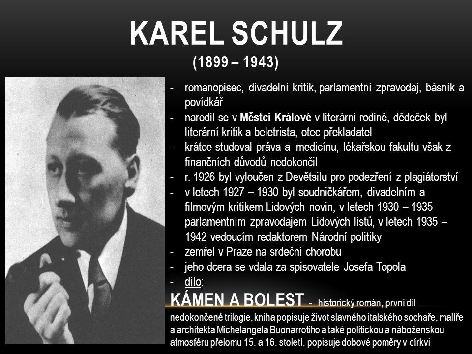 KAREL SCHULZ (1899 – 1943) -romanopisec, divadelní kritik, parlamentní zpravodaj, básník a povídkář -narodil se v Městci Králové v literární rodině, d