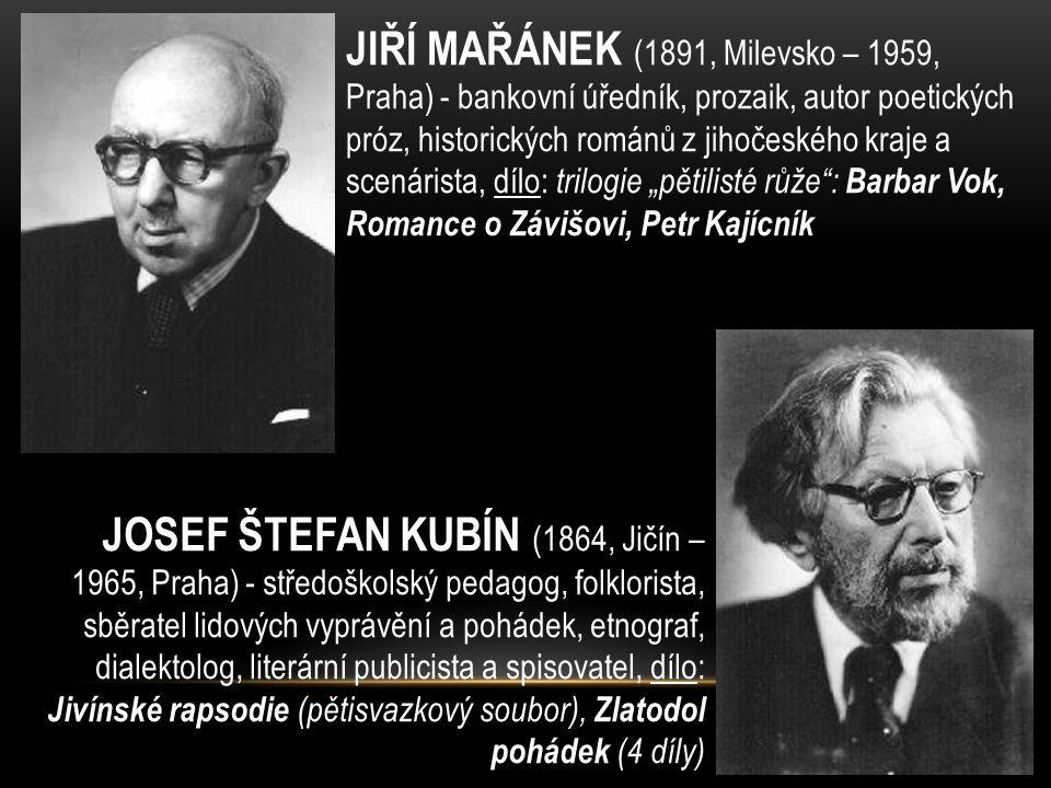 JIŘÍ MAŘÁNEK (1891, Milevsko – 1959, Praha) - bankovní úředník, prozaik, autor poetických próz, historických románů z jihočeského kraje a scenárista,