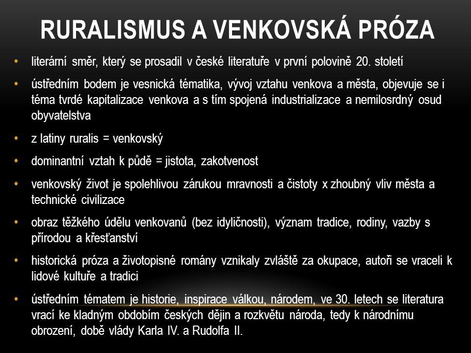 RURALISMUS A VENKOVSKÁ PRÓZA literární směr, který se prosadil v české literatuře v první polovině 20. století ústředním bodem je vesnická tématika, v