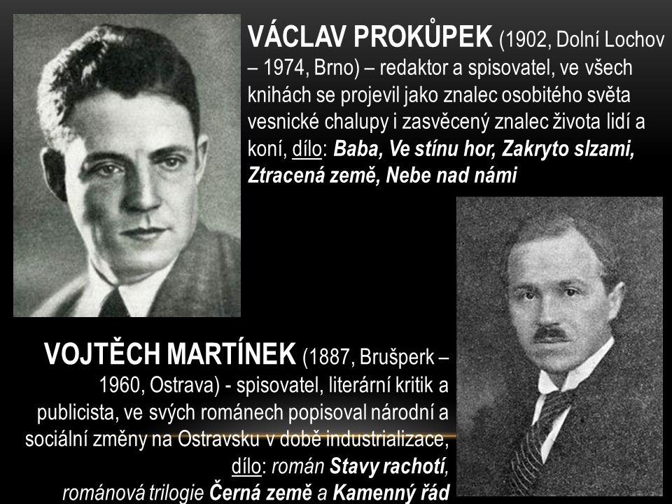 VÁCLAV PROKŮPEK (1902, Dolní Lochov – 1974, Brno) – redaktor a spisovatel, ve všech knihách se projevil jako znalec osobitého světa vesnické chalupy i