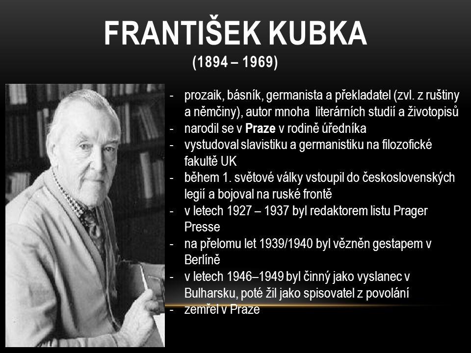 FRANTIŠEK KUBKA (1894 – 1969) -prozaik, básník, germanista a překladatel (zvl. z ruštiny a němčiny), autor mnoha literárních studií a životopisů -naro