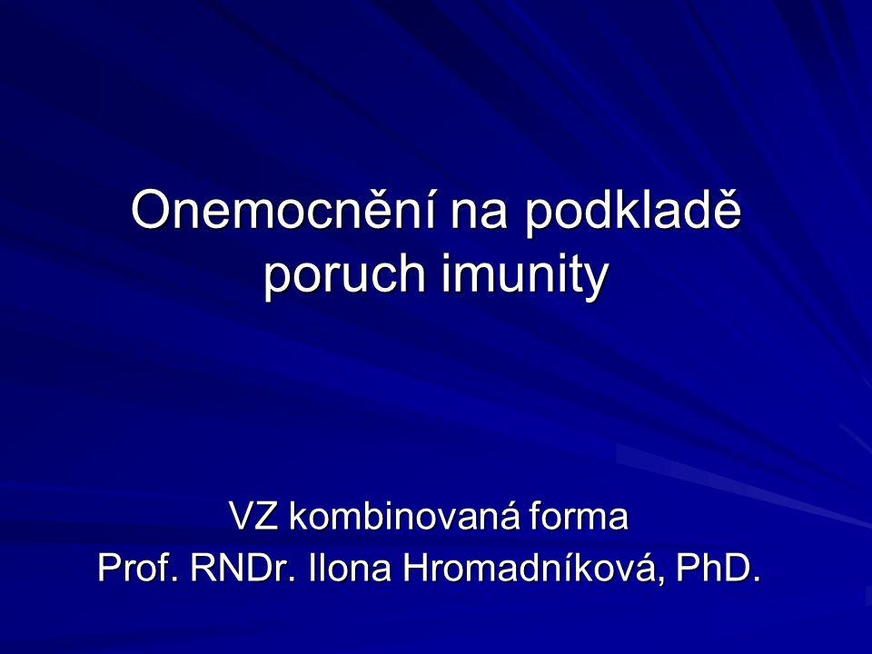 Onemocnění na podkladě poruch imunity VZ kombinovaná forma Prof. RNDr. Ilona Hromadníková, PhD.