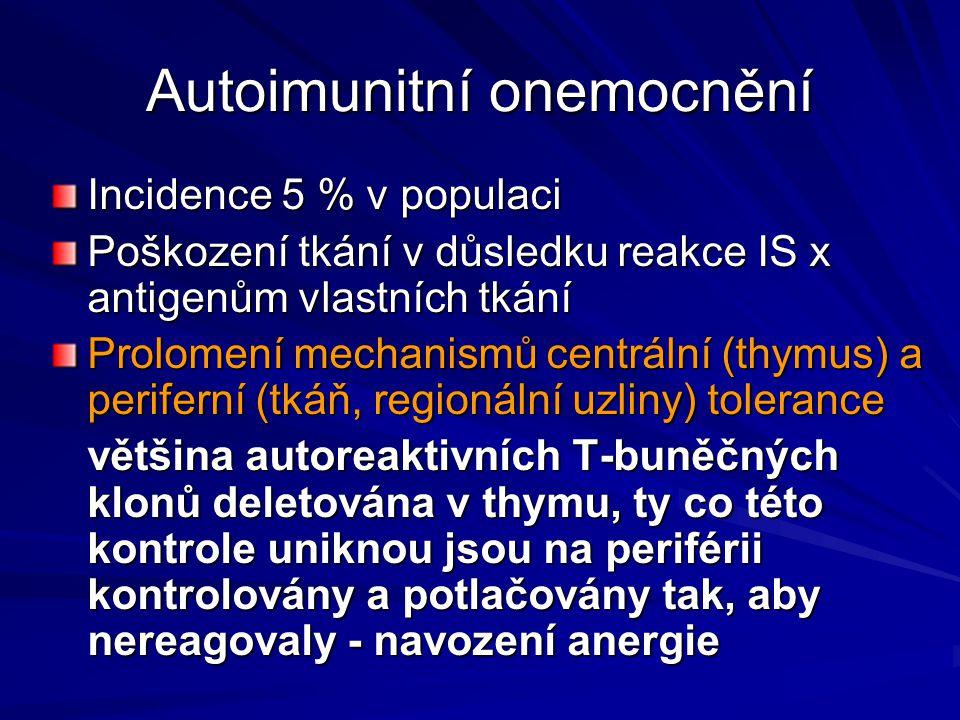 Autoimunitní onemocnění Incidence 5 % v populaci Poškození tkání v důsledku reakce IS x antigenům vlastních tkání Prolomení mechanismů centrální (thym